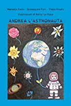Andrea l'astronauta. Ediz. illustrata