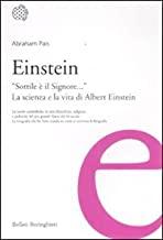 Einstein. «Sottile è il Signore...». La scienza e la vita di Albert Einstein