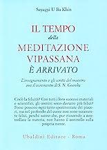 Il tempo della meditazione vipassana è arrivato. L'insegnamento e gli scritti del maestro