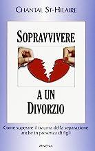 Sopravvivere a un divorzio. Come superare il trauma della separazione anche in presenza di figli