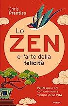 Lo zen e l'arte della felicità. Felici qui e ora con una nuova visione della vita