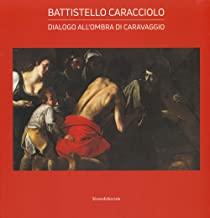 Battistello Caracciolo. Dialogo all'ombra di Caravaggio. Ediz. a colori