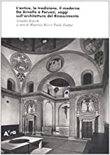 L'antico, la tradizione, il moderno. Da Arnolfo a Peruzzi, saggi sull'architettura del Rinascimento