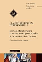 Storia della letteratura cristiana antica greca e latina. Nuova ediz.. Dal Concilio di Nicea agli inizi del Medioevo (Vol. 2)