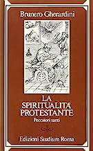La spiritualità protestante. Peccatori santi
