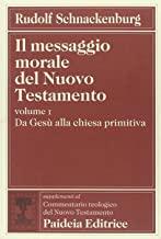 Il messaggio morale del Nuovo Testamento. Da Gesù alla Chiesa primitiva (Vol. 1)