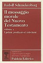Il messaggio morale del Nuovo Testamento. I primi predicatori cristiani (Vol. 2)