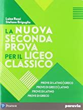 La nuova seconda prova per il Liceo classico. Prove di latino-greco, Prove di greco-latino, Prove di latino, Prove di greco. Con espansione online