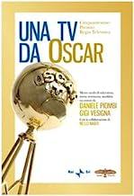 Una Tv da Oscar. Mezzo secolo di televisione, storia, retroscena, aneddoti