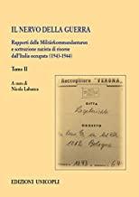 Il nervo della guerra. Rapporti delle Militärkommandanturen e sottrazione nazista di risorse dall'Italia occupata (1943-1944) (Vol. 2)