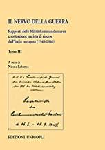 Il nervo della guerra. Rapporti delle Militärkommandanturen e sottrazione nazista di risorse dall'Italia occupata (1943-1944) (Vol. 3)