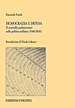 Democrazia e difesa. Il controllo parlamentare sulla politica militare (1948-2018)