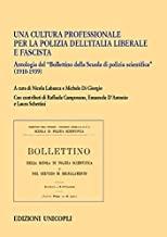 Una cultura professionale per la polizia dell'Italia liberale e fascista. Antologia del «Bollettino della Scuola di polizia scientifica» (1910-1939)