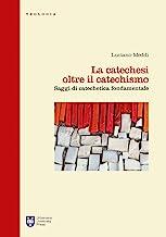 La catechesi oltre il catechismo. Saggi di catechetica fondamentale