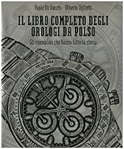 Il libro completo degli orologi da polso. Gli esemplari che hanno fatto la storia. Ediz. illustrata