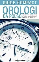 Orologi da polso. Conoscere e collezionare il meglio dell'orologeria da polso del XX secolo. Ediz. illustrata