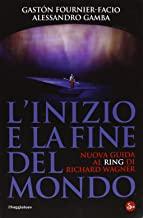 L'inizio e la fine del mondo. Nuova guida al «Ring» di Richard Wagner