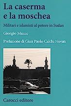La moschea e la caserma. Islamisti e militari al potere in Sudan (1989-2011)