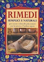 Rimedi semplici e naturali per curare i disturbi più comuni con la natura e l'antico sapere