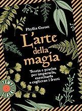 L'arte della magia. Teoria e pratica per impararla, esercitarla e coglierne i frutti