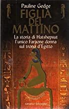Figlia del mattino. La storia di Hatshepsut l'unico faraone donna sul trono d'Egitto
