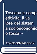 Toscana e competitività. Il valore del sistema socioeconomico toscano secondo i dirigenti delle imprese industriali