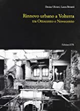 Rinnovo urbano a Volterra tra Ottocento e Novecento