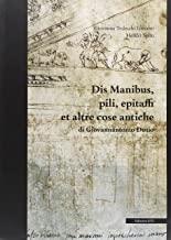 Dis manibus, pili, epitaffi et altre cose antiche di Giovannantonio Dosio. Ediz. illustrata