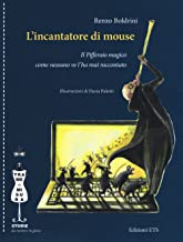 L'incantatore di mouse. Il Pifferaio magico come nessuno ve l'ha mai raccontato