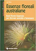 Essenze floreali australiane. Bush flower essences per ritrovare serenità e benessere