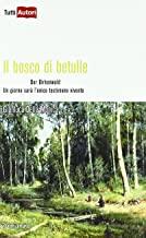Il bosco di betulle. Der Birkenwald. Un giorno sarà l'unico testimone vivente