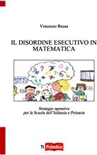 Il disordine esecutivo in matematica. Strategie operative per la scuola dell'infanzia e primaria