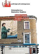 Judith Cowan. The capacity of things: from life. Ediz. italiana e inglese