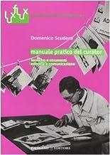 Manuale pratico del curator. Tecniche e strumenti. Editoria e comunicazione