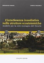 L'interferenza insediativa nelle strutture ecosistemiche. Modelli per la rete ecologica del Veneto. Ediz. illustrata