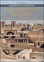 L'altopiano iranico. Fonte di civiltà e ispirazione. Architettura sostenibile. Ediz. illustrata