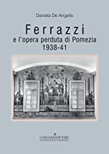 Ferrazzi e l'opera perduta di Pomezia 1938-41. Ediz. illustrata