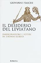 Il desiderio del Leviatano. Immaginazione e potere in Thomas Hobbes