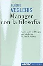 Manager con la filosofia. Come usare la filosofia per migliorare la vita in azienda