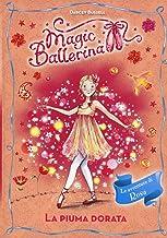 La piuma dorata. Le avventure di Rosa. Magic ballerina (Vol. 8)