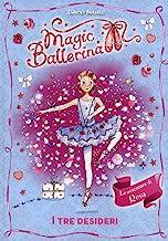 I tre desideri. Le avventure di Rosa. Magic ballerina (Vol. 12)