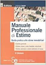 Manuale professionale di estimo. Guida pratica alle stime immobiliari