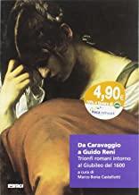 Da Caravaggio a Guido Reni. Trionfi romani intorno al Giubileo del 1600. Ediz. illustrata