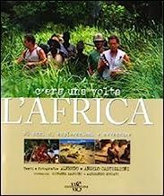 C'era una volta l'Africa. 50 anni di esplorazioni e avventure. Ediz. illustrata