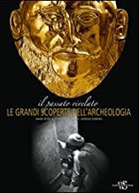Il passato rivelato. Le grandi scoperte dell'archeologia. Ediz. illustrata
