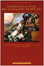 Tramonto e fine dei cavalieri Templari. L'avventurosa storia di Jacques de Molay, l'ultimo Templare