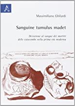 Sanguine tumulus madet. Devozione al sangue dei martiri delle catacombe nella prima età moderna