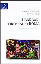 I barbari che presero Roma. Il sacco del 410 e le sue conseguenze