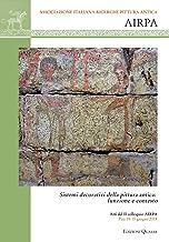 Sistemi decorativi della pittura antica: funzione e contesto. Atti del 2° colloquio AIRPA (Pisa. 14-15 giugno 2018). Nuova ediz.