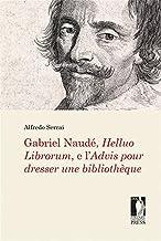 Gabriel Naudé, Helluo Librorum, e l'Advis pour dresser une bibliothèque